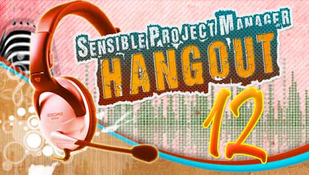 Sensible Project Manager Hangout 12 – Triple Constraint: Which Constraint is King