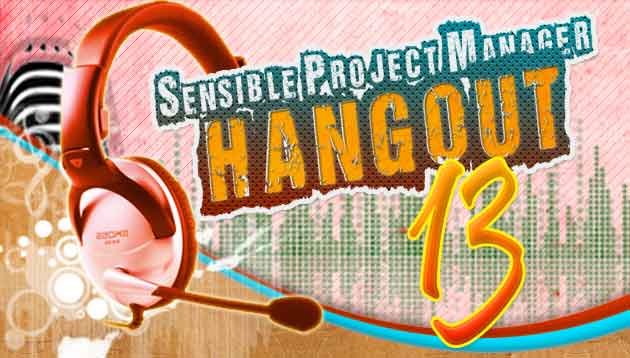 Sensible Project Manager Hangout 13 – Networking and Your Project Manager Career