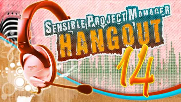 Sensible Project Manager Hangout 14 – What Project Management Means to Me