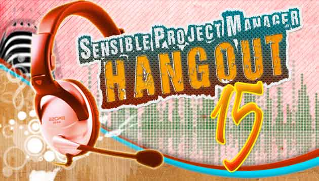Sensible Project Manager Hangout 15 – Is Project Management for Everyone?