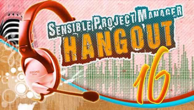 Sensible Project Manager Hangout 16 – Techniques for Continuous Improvement