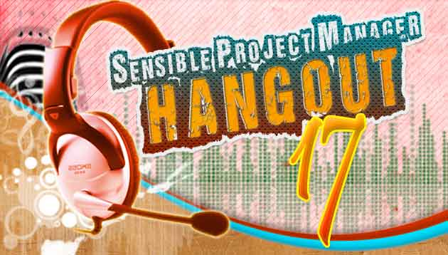 Sensible Project Manager Hangout 17 – Scary Project Management Moments