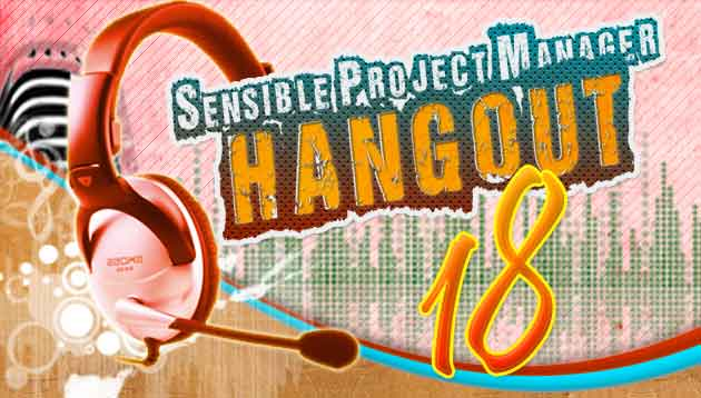 Sensible Project Manager Hangout 18 – Good vs. Great Project Management