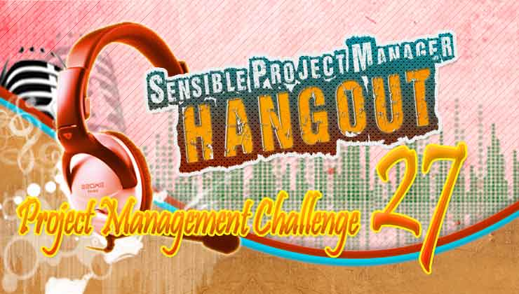 Project Management Challenge – #PMHangout27